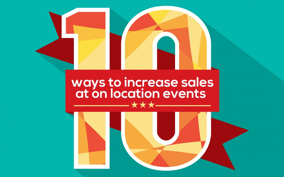 10 Ways to Increase Sales at On Location Events